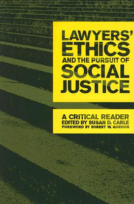 Lawyers' Ethics And The Pursuit Of Social Justice By Carle, Susan D. (EDT)/ Gordon, Robert W. (FRW)